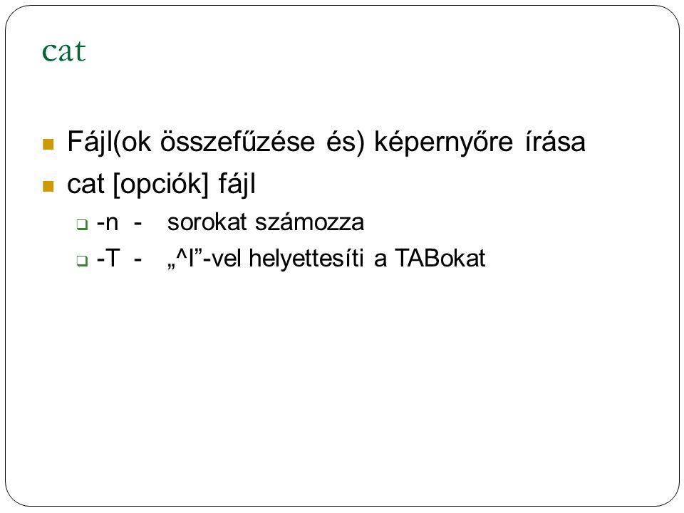 cat Fájl(ok összefűzése és) képernyőre írása cat [opciók] fájl